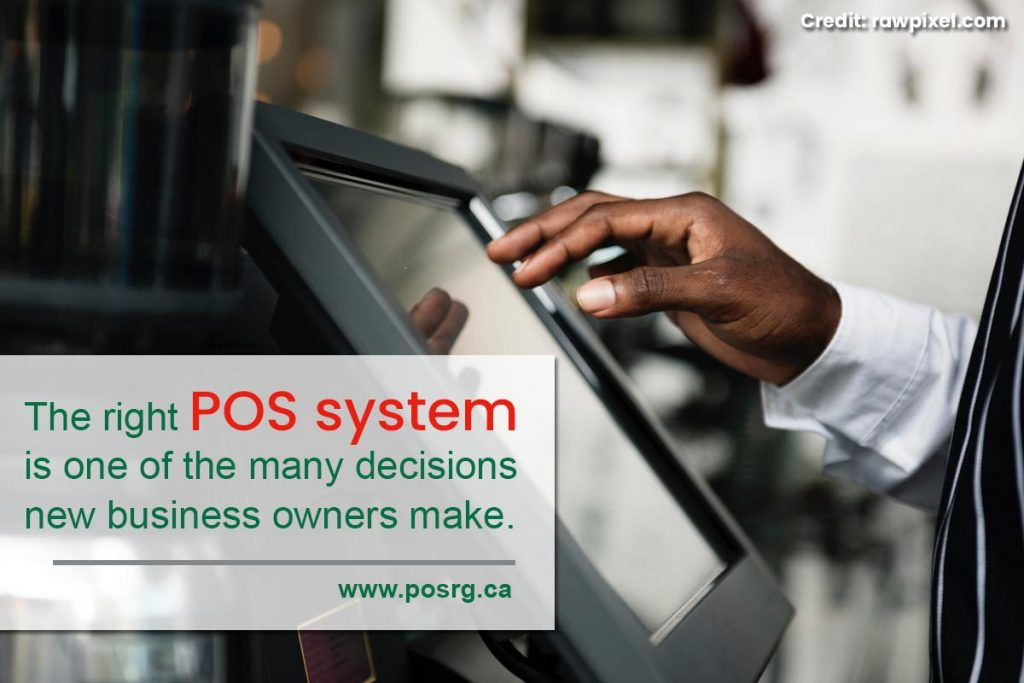The right POS system is one of the many decisions new business owners make