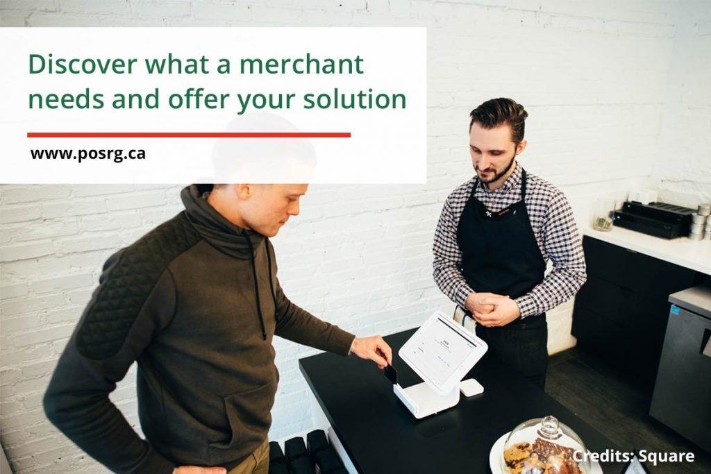 Discover what a merchant needs and offer your solution