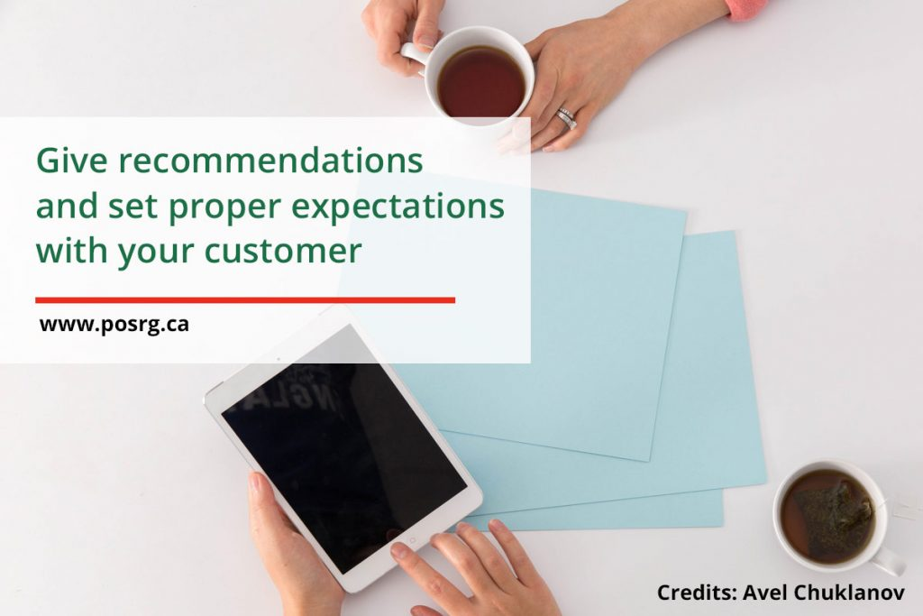 Give recommendations and set proper expectations with your customer