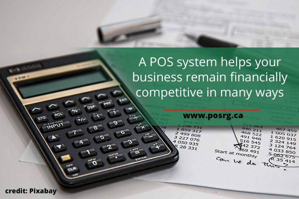 A POS system helps your business remain financially competitive in many ways
