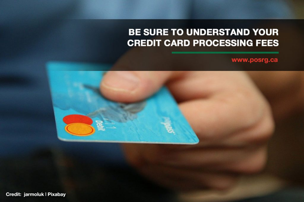 Be sure to understand your credit card processing fees.