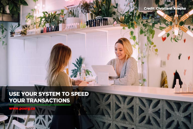 Use your system to speed your transactions