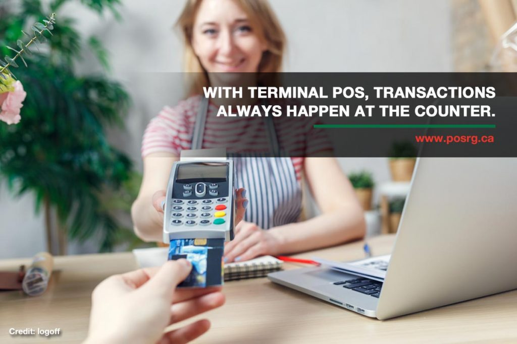 With terminal POS, transactions always happen at the counter.