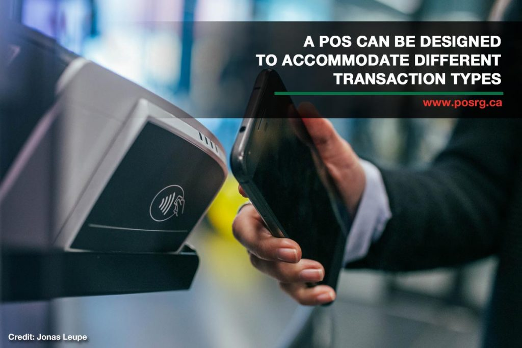 A POS can be designed to accommodate different transaction types